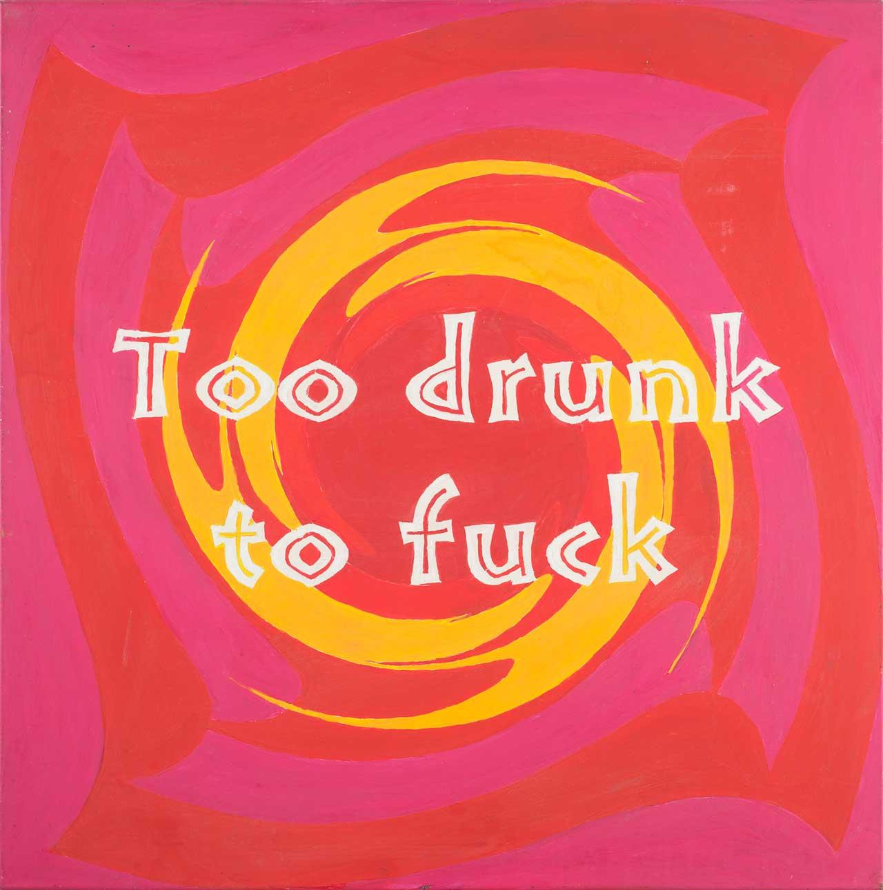 Too drunk to fuck, 2006, ακρυλικό σε καμβά, 80x80 εκ.
